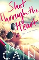 Shot Through The Heart ebook by Matt Cain