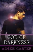 God of Darkness ebook by Aimée Carter