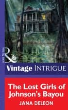 The Lost Girls of Johnson's Bayou (Mills & Boon Intrigue) ebook by Jana DeLeon