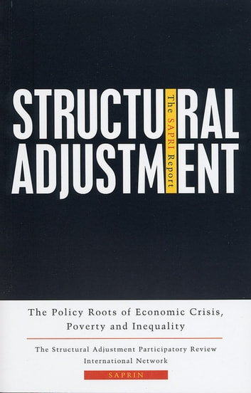 Structural Adjustment - The SAPRI Report: The Policy Roots of Economic Crisis, Poverty and Inequality ebook by SAPRIN
