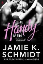 The Handy Men ebook by Jamie K. Schmidt