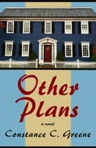 Other Plans - A Novel ebook by Constance C. Greene