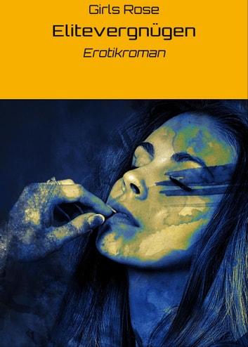Elitevergnügen - Erotikroman eBook by Girls Rose