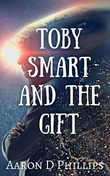 Toby Smart and the Gift - Toby Smart ebook by Aaron D Phillips
