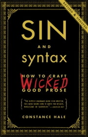 Sin and Syntax - How to Craft Wicked Good Prose ebook by Constance Hale