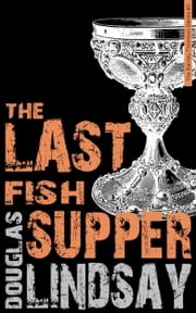 The Last Fish Supper - A Barney Thomson Novel ebook by Douglas Lindsay