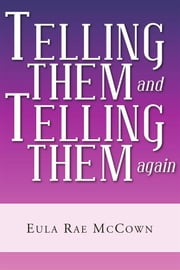 Telling Them and Telling Them again ebook by Eula Rae McCown