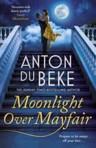 Moonlight Over Mayfair - The new romantic novel from bestselling author and Strictly star Anton Du Beke e-bok by Anton Du Beke