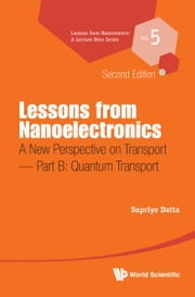 Lessons from Nanoelectronics - A New Perspective on Transport — Part B: Quantum Transport ebook by Supriyo Datta