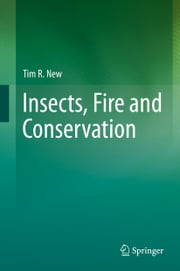 Insects, Fire and Conservation ebook by Tim R. New