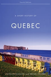 A Short History of Quebec ebook by John A. Dickinson,Brian Young