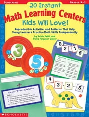 20 Instant Math Learning Centers Kids Will Love!: Reproducible Activities and Patterns That Help Young Learners Practice Math Skills Independently ebook by Pettit, Krista