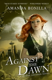 Against the Dawn - A Shaede Assassin Novel ebook by Amanda Bonilla
