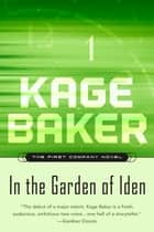In the Garden of Iden - The First Company Novel ebook by Kage Baker