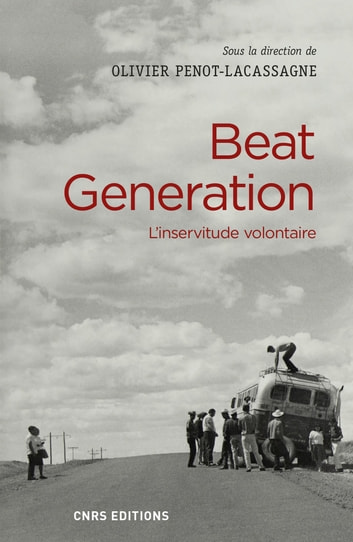 Beat generation. L'inservitude volontaire ebook by Olivier Penot-Lacassagne