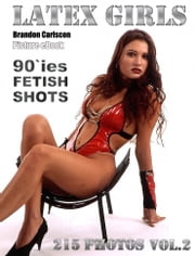 Latex & Fetish Girls Vol.2 Adult Picture eBook - Nine fetish Girls from the 90`ies ebook by Brandon Carlscon