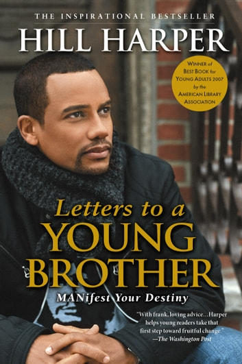 Letters to a Young Brother - MANifest Your Destiny ebook by Hill Harper