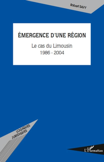 Emergence d'une région - Le cas du Limousin (1986-2004) ebook by Robert Savy