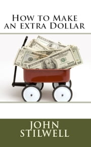 How To Make An Extra Dollar ebook by John Stilwell