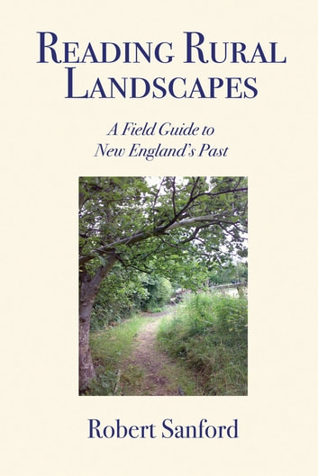 Reading Rural Landscapes: A Field Guide to New England's Past ebook by Robert Stanford