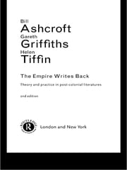 The Empire Writes Back - Theory and Practice in Post-Colonial Literatures ebook by Bill Ashcroft,Gareth Griffiths,Helen Tiffin