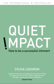 Quiet Impact - How to be a Successful Introvert ebook by Sylvia Loehken