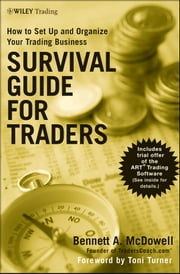 Survival Guide for Traders - How to Set Up and Organize Your Trading Business ebook by Bennett A. McDowell,Toni Turner