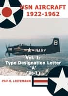 USN Aircraft 1922-1962. Volume 1 - Type designation letter 'A' Part One ebook by Phil H. Listemann