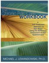 The Chronic Pain Care Workbook ebook by Michael Lewandowski