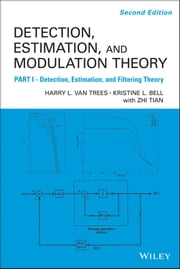 Detection Estimation and Modulation Theory, Detection, Estimation, and Filtering Theory ebook by Harry L. Van Trees,Kristine L. Bell,Zhi Tian