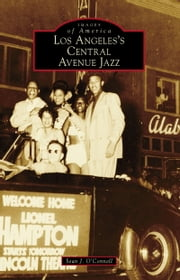 Los Angeles's Central Avenue Jazz ebook by Sean J. O'Connell