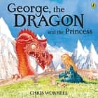 George, the Dragon and the Princess 電子書籍 by Christopher Wormell
