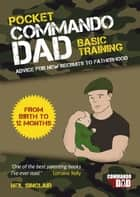 Pocket Commando Dad: Advice for New Recruits to Fatherhood: From Birth to 12 Months ebook by Neil Sinclair