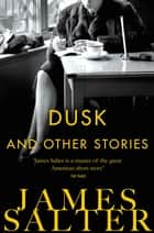 Dusk and Other Stories ebook by James Salter