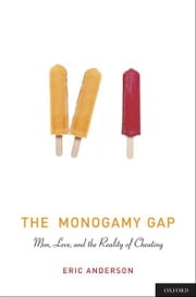 The Monogamy Gap: Men, Love, and the Reality of Cheating ebook by Eric Anderson