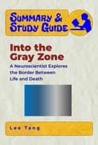 Summary & Study Guide - Into the Gray Zone - A Neuroscientist Explores the Border Between Life and Death ebook by Lee Tang
