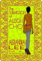 The Submission of Alison Cho ebook by Alexandra Lee