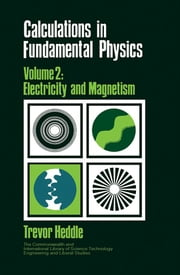 Calculations in Fundamental Physics - Electricity and Magnetism ebook by T. Heddle