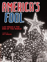 America's Fool: Las Vegas & The End of the World ebook by Jay Amberg