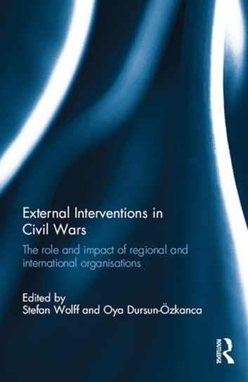 External Interventions in Civil Wars - The Role and Impact of Regional and International Organisations ebook by