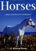 Horses: A Guide to Selection, Care, and Enjoyment ebook by J. Warren Evans