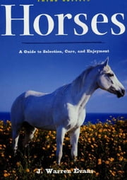 Horses: A Guide to Selection, Care, and Enjoyment ebook by Kobo.Web.Store.Products.Fields.ContributorFieldViewModel