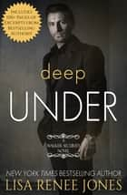Deep Under ebook by Lisa Renee Jones