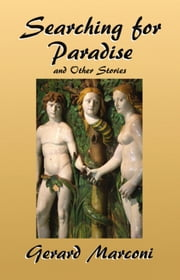 Searching for Paradise and Other Stories ebook by Gerard Marconi