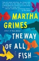 The Way of All Fish - A Novel ebook by Martha Grimes