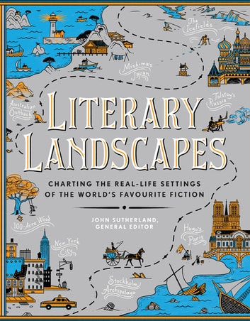 Literary Landscapes - Charting the Worlds of Classic Literature eBook by