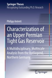 Characterization of an Upper Permian Tight Gas Reservoir - A Multidisciplinary, Multiscale Analysis from the Rotliegend, Northern Germany ebook by Philipp Antrett