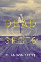 Dead Spots ebook by Rhiannon Frater