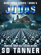 Judas - Dead Force series Book 6 ebook by SD Tanner