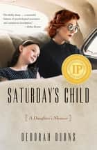 Saturday's Child - A Daughter's Memoir ebook by